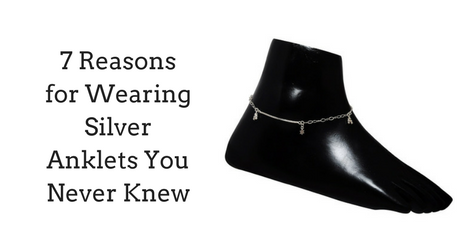 7 Reasons for Wearing Silver Anklets You Never Knew